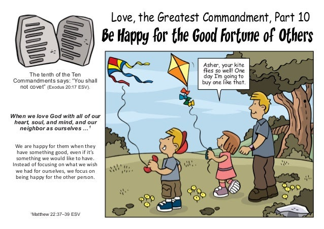 """Love, the Greatest Commandment, Part 10 Be Happy for the Good Fortune of Others The tenth of the Ten Commandments says: """"Y..."""