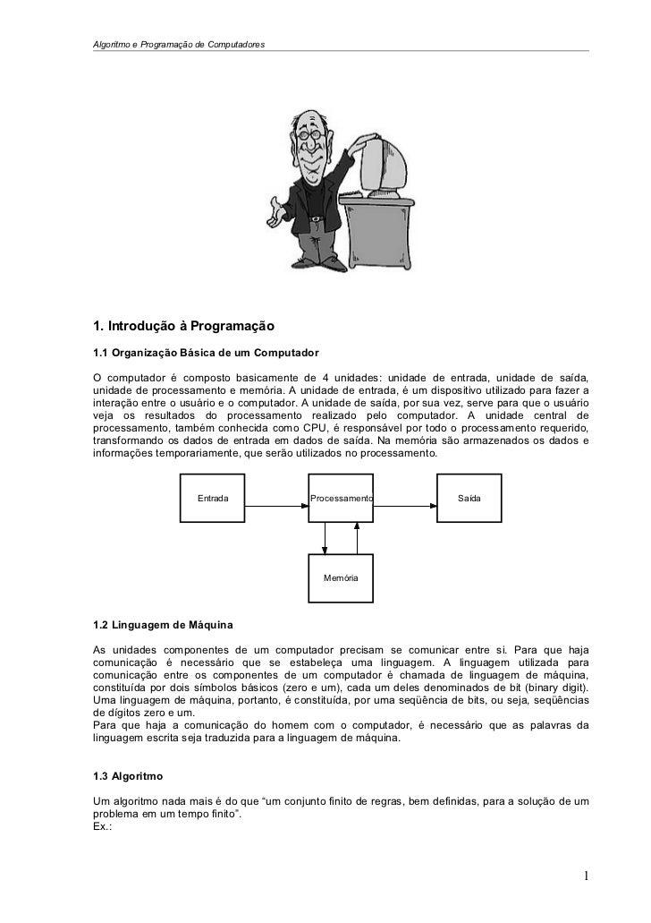 Algoritmo e Programação de Computadores1. Introdução à Programação1.1 Organização Básica de um ComputadorO computador é co...