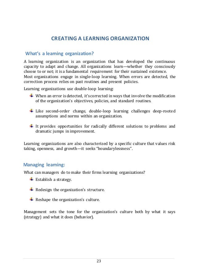 23 CREATING A LEARNING ORGANIZATION What's a learning organization? A learning organization is an organization that has de...