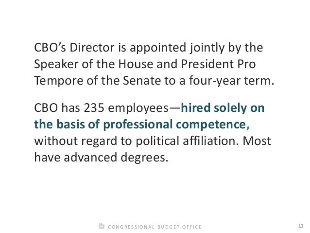 13CONGRESSIONAL BUDGET OFFICE CBO's Director is appointed jointly by the Speaker of the House and President Pro Tempore of...