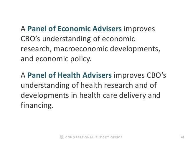 18CONGRESSIONAL BUDGET OFFICE A Panel of Economic Advisers improves CBO's understanding of economic research, macroeconomi...