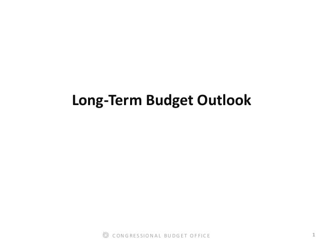 1CONGRESSIONAL BUDGET OFFICE Long-Term Budget Outlook