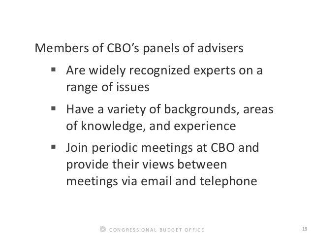 19CONGRESSIONAL BUDGET OFFICE Members of CBO's panels of advisers  Are widely recognized experts on a range of issues  H...