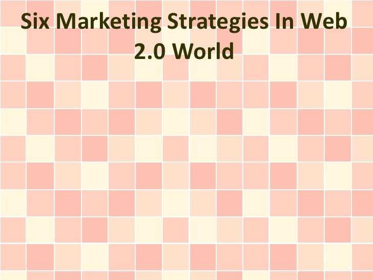 Six Marketing Strategies In Web           2.0 World