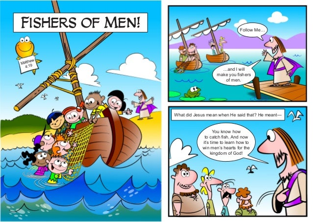 Matthew 4:19 Fishers of Men! Follow Me… …and I will make you fishers of men.. You know how to catch fish. And now it's tim...