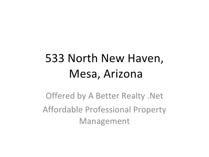 533 North New Haven,  Mesa, Arizona Offered by A Better Realty .Net Affordable Professional Property Management