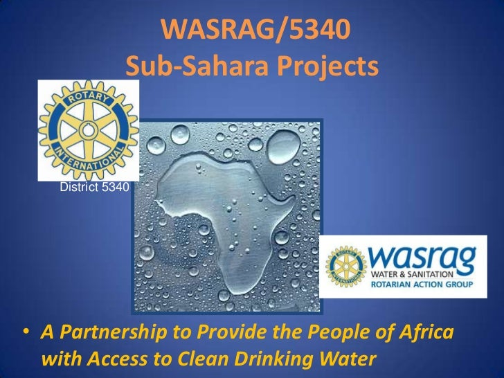 WASRAG/5340Sub-Sahara Projects<br />District 5340<br />A Partnership to Provide the People of Africa with Access to Clean...