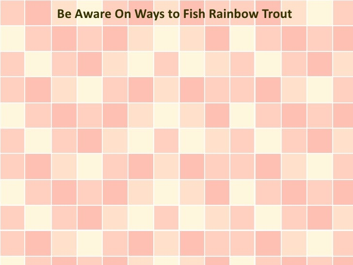 Be Aware On Ways to Fish Rainbow Trout