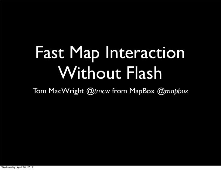Fast Map Interaction                               Without Flash                        Tom MacWright @tmcw from MapBox @m...