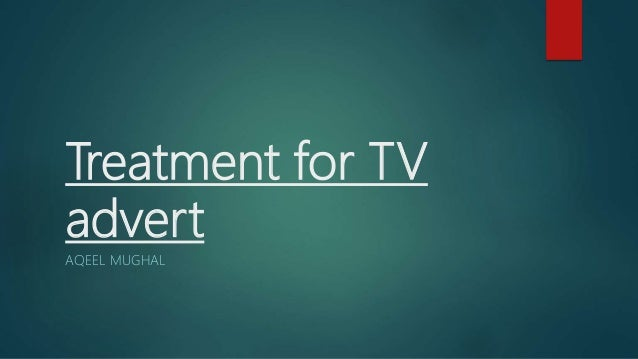 Treatment for TV advert AQEEL MUGHAL
