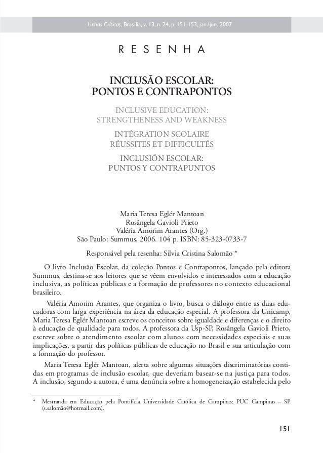 Maria Teresa Eglér Mantoan Rosângela Gavioli Prieto Valéria Amorim Arantes (Org.) São Paulo: Summus, 2006. 104 p. ISBN: 85...