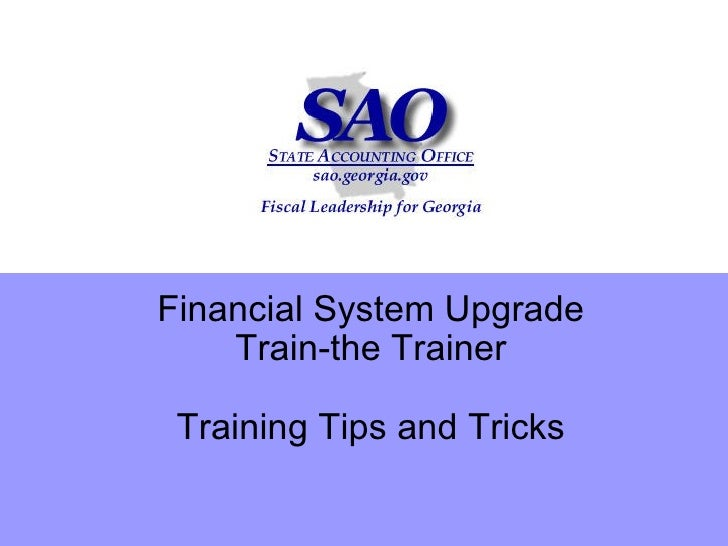 Financial System Upgrade    Train-the Trainer Training Tips and Tricks
