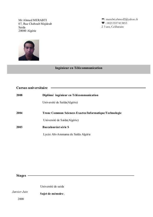 Mr Ahmed MERABTI 07, Rue Cheboub Mejdoub Saida 20000 Algérie Cursus universitaire 2008 Diplômé ingénieur en Télécommunicat...