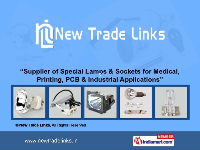 """Supplier of Special Lamps & Sockets for Medical,                        S    Printing, PCB & Industrial Applications"""