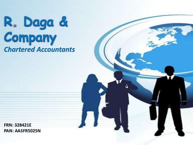 FRN: 328421E PAN: AASFR5025N R Daga & Company Chartered Accountants