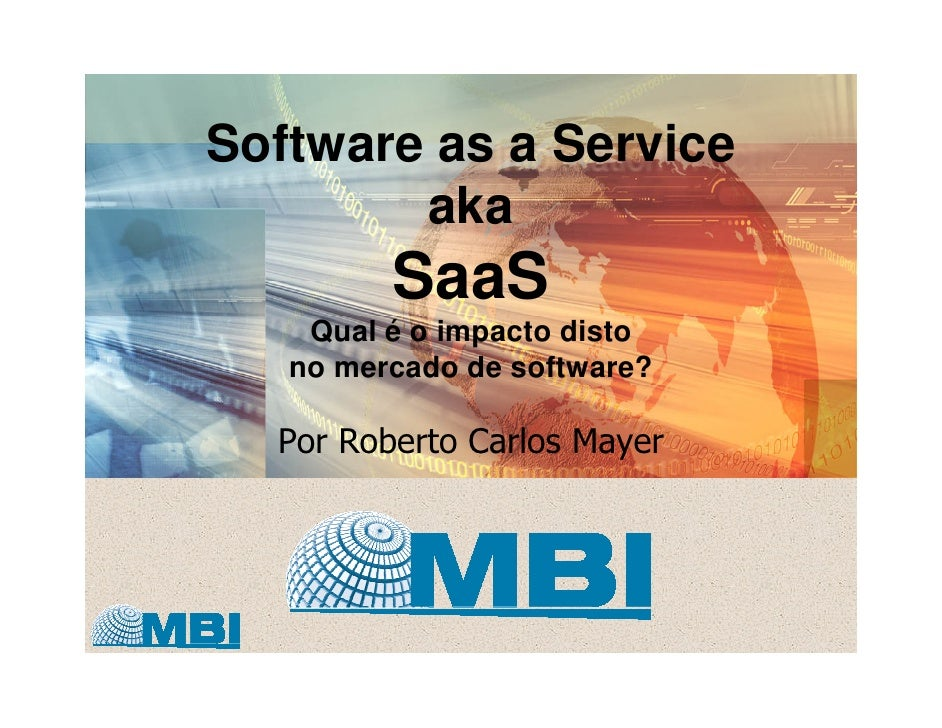 Software as a Service         aka          SaaS     Qual é o impacto disto    no mercado de software?    Por Roberto Carlo...