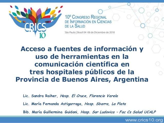 Acceso a fuentes de información y uso de herramientas en la comunicación científica en tres hospitales públicos de la Prov...
