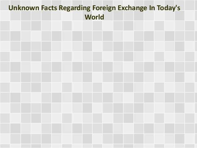 Unknown Facts Regarding Foreign Exchange In Today's  World