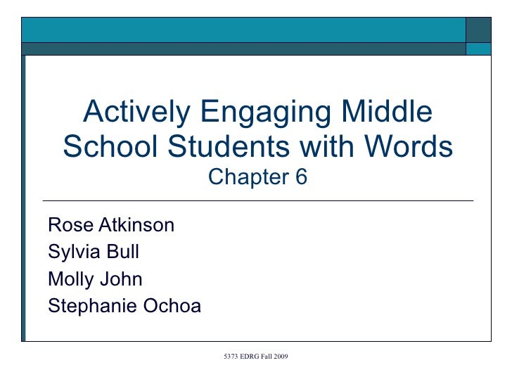 Actively Engaging Middle School Students with Words Chapter 6 Rose Atkinson Sylvia Bull Molly John Stephanie Ochoa