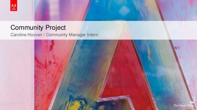 © 2016 Adobe Systems Incorporated. All Rights Reserved. Adobe Confidential. Community Project Caroline Hooven | Community ...