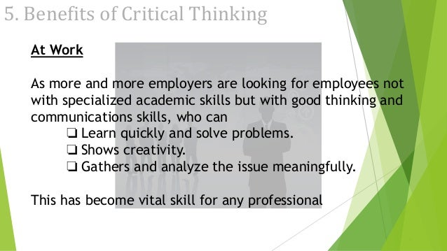 benefits of critical thinking at workplace Analytical thinking benefits all aspects of your life analytical thinking skills are critical in the work place because they help you to gather information.