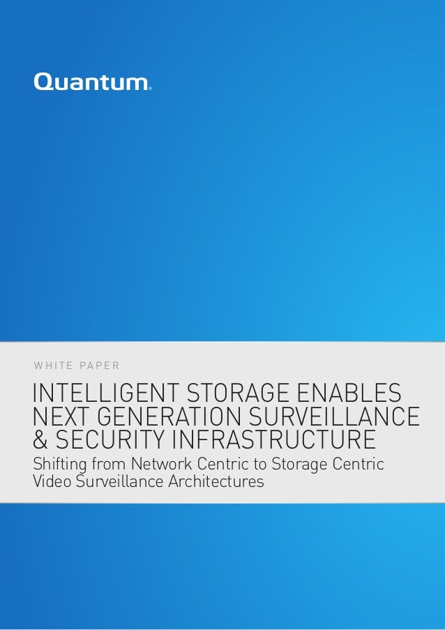 W H I T E PA P E R INTELLIGENT STORAGE ENABLES NEXT GENERATION SURVEILLANCE & SECURITY INFRASTRUCTURE Shifting from Networ...