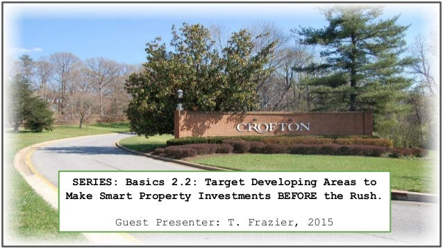 SERIES: Basics 2.2: Target Developing Areas to Make Smart Property Investments BEFORE the Rush. Guest Presenter: T. Frazie...