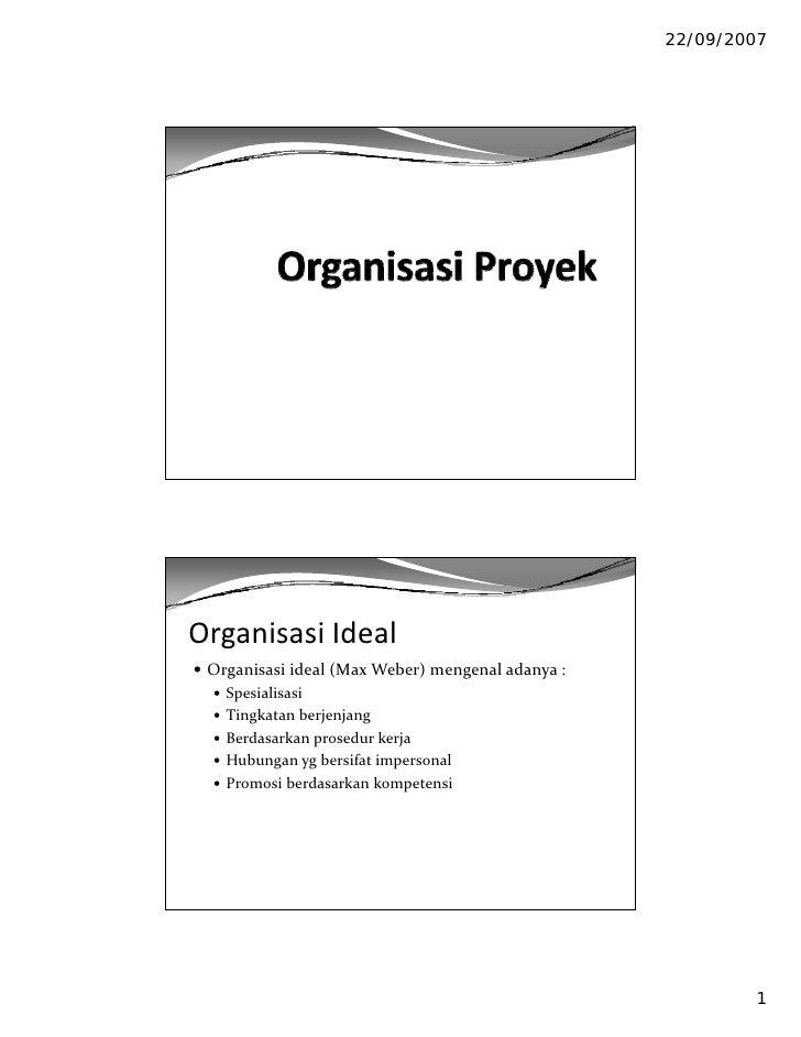 22/09/2007     OrganisasiIdeal  Organisasiideal(MaxWeber)mengenaladanya:    Spesialisasi    Tingkatanberjenjang   ...