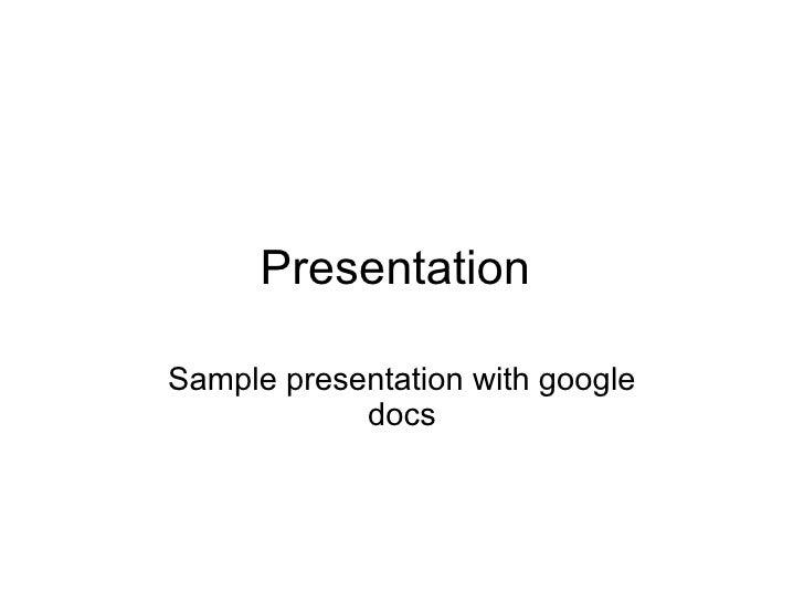 Presentation  Sample presentation with google docs