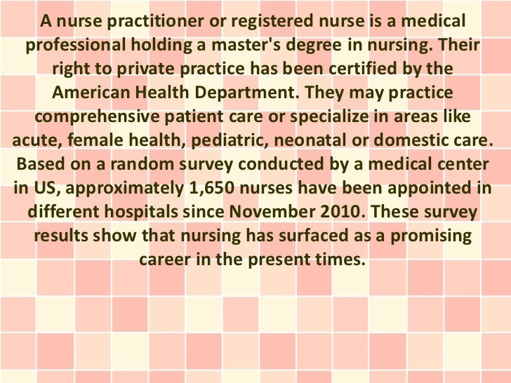 A nurse practitioner or registered nurse is a medical  professional holding a masters degree in nursing. Their     right t...