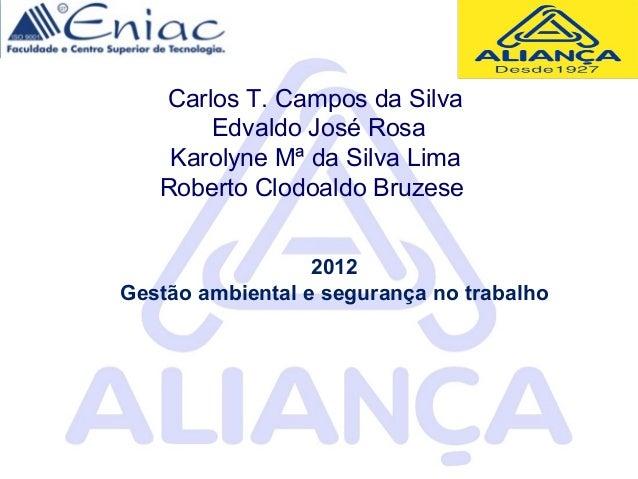 2012 Gestão ambiental e segurança no trabalho Carlos T. Campos da Silva Edvaldo José Rosa Karolyne Mª da Silva Lima Robert...
