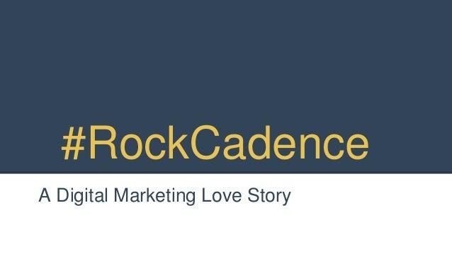 #RockCadence A Digital Marketing Love Story