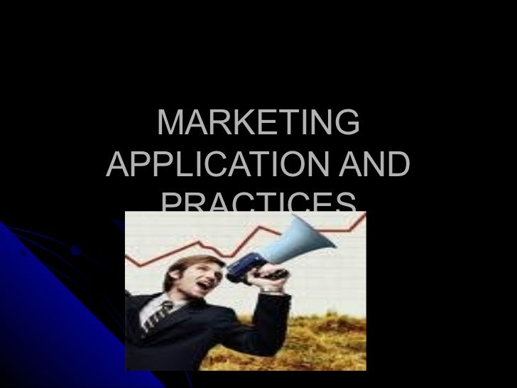 MARKETINGAPPLICATION AND  PRACTICES