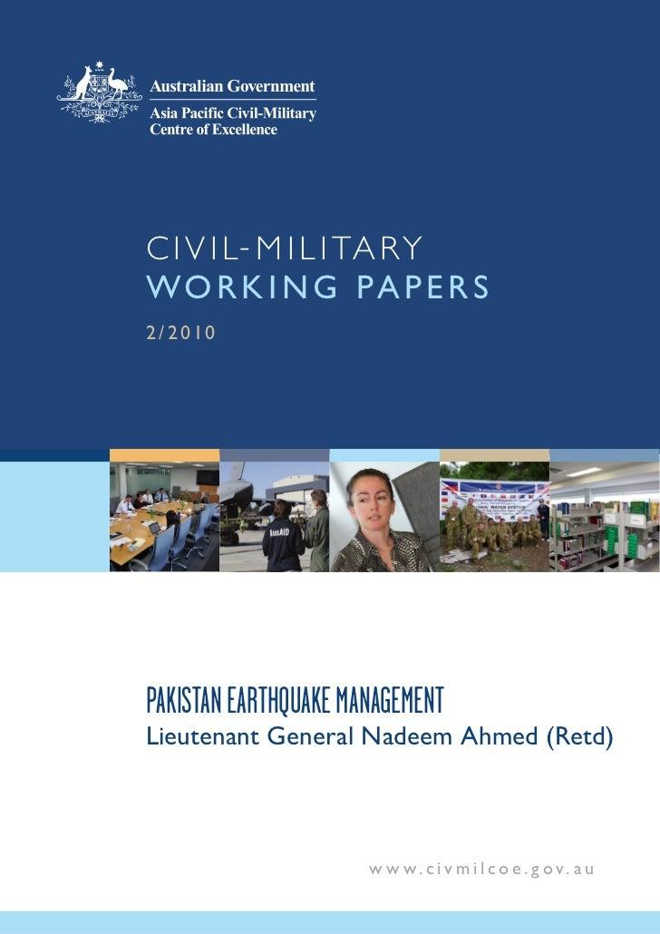C I V I L - M I L I TA R YW O R K I N G PA P E R S2 / 2 010PAKISTAN EARTHQUAKE MANAGEMENTLieutenant General Nadeem Ahmed (...