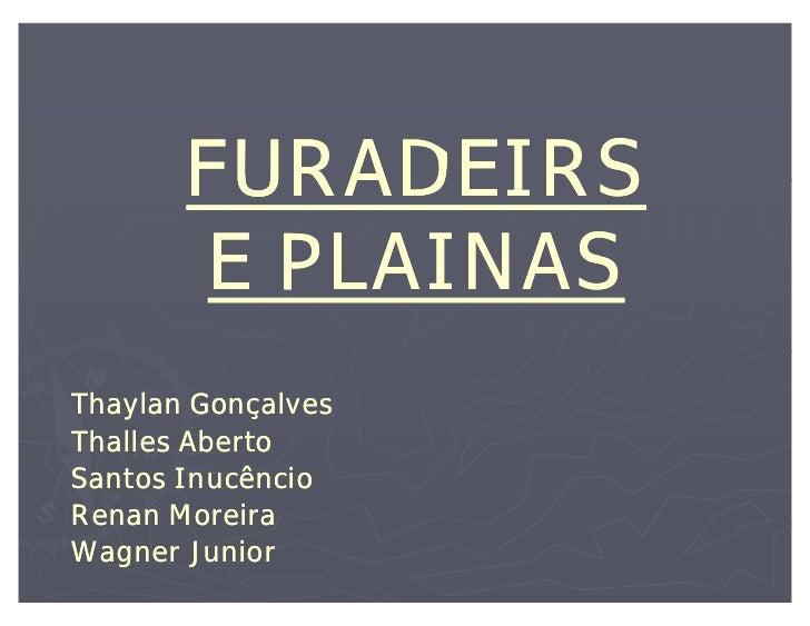FURADEIRS       E PLAINASThaylan GonçalvesThalles AbertoSantos InucêncioRenan MoreiraWagner Junior