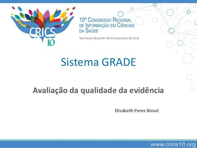 Sistema GRADE Avaliação da qualidade da evidência Elisabeth Peres Biruel
