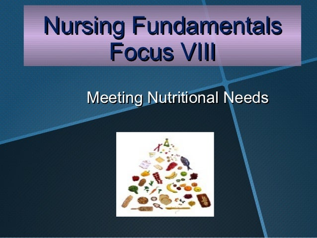 Nursing Fundamentals      Focus VIII   Meeting Nutritional Needs
