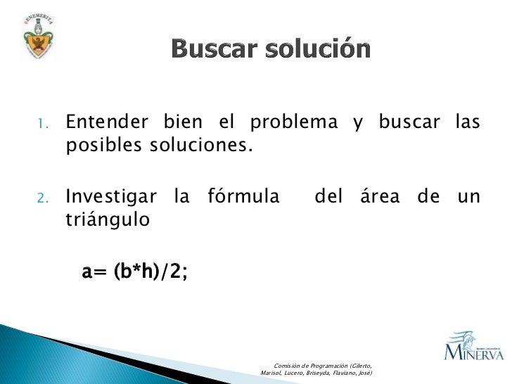 1.   Entender bien el problema y buscar las      posibles soluciones.  2.   Investigar la fórmula                  del áre...