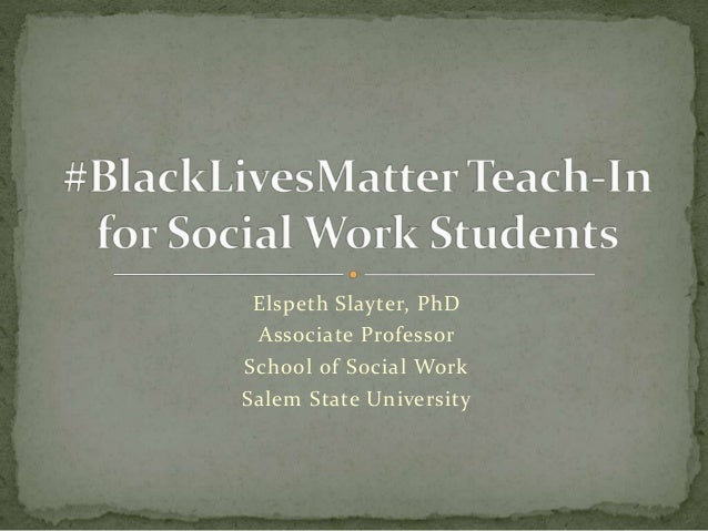 Elspeth Slayter, PhD Associate Professor School of Social Work Salem State University