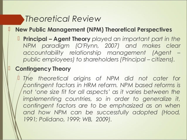 Theoretical Review  New Public Management (NPM) Theoretical Perspectives  Principal – Agent Theory played an important p...