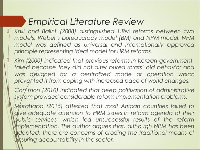 Empirical Literature Review  Knill and Balint (2008) distinguished HRM reforms between two models; Weber's bureaucracy mo...