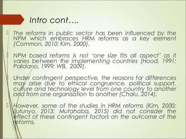  The reforms in public sector has been influenced by the NPM which embraces HRM reforms as a key element (Common, 2010; K...