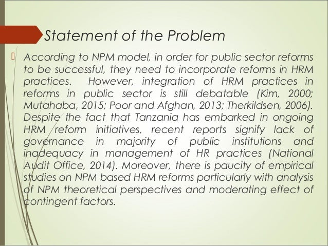 Statement of the Problem  According to NPM model, in order for public sector reforms to be successful, they need to incor...