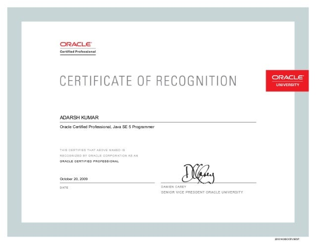 ADARSH KUMAR Oracle Certified Professional, Java SE 5 Programmer October 20, 2009 220014083OCPJSE5P