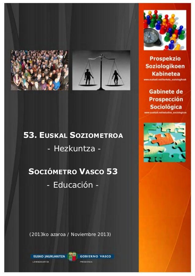 53. EUSKAL SOZIOMETROA - Hezkuntza SOCIÓMETRO VASCO 53 - Educación -  (2013ko azaroa / Noviembre 2013)  LEHENDAKARITZA  PR...