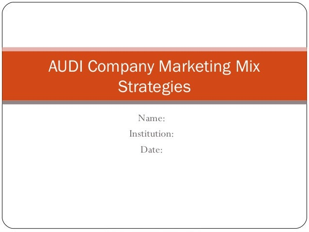 marketing mix of audi The marketing audit is a fundamental part of the marketing planning process how do we apply the marketing mix (including factors covered above in (a).