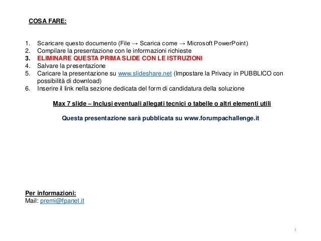 COSA FARE: 1. Scaricare questo documento (File → Scarica come → Microsoft PowerPoint) 2. Compilare la presentazione con le...
