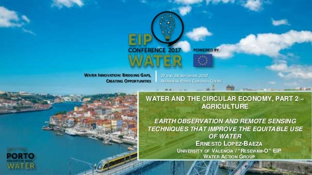 2017 EIP Water Conference WATER INNOVATION: BRIDGING GAPS, CREATING OPPORTUNITIES Alfândega Congress Centre, Porto, Portug...