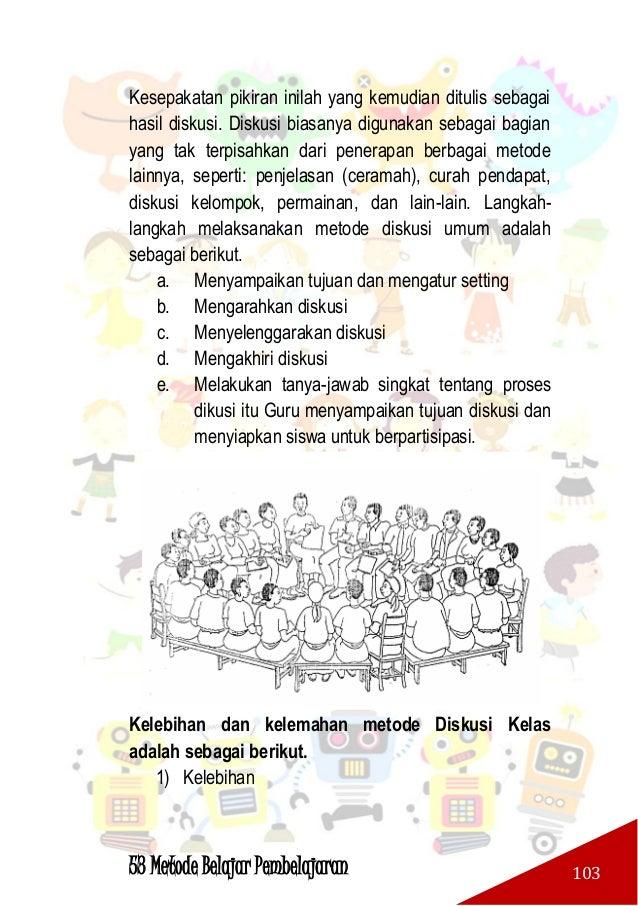 53 Metode Belajar Pembelajaran 104 Kelebihan Metode Diskusi Menurut Arief. A. (2002:21), disebutkan bahwa diantara keunggu...