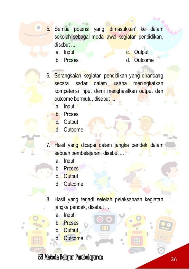 53 Metode Belajar Pembelajaran 27 9. Outcomes jangka pendek adalah pembelajaran (learning) meliputi: a. Behavior (Perilaku...